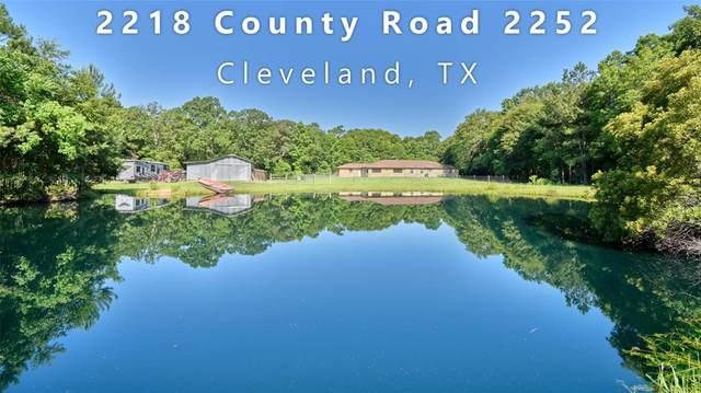 2218 County Road 2252, Cleveland, TX 77327 (MLS #80983599) :: The SOLD by George Team